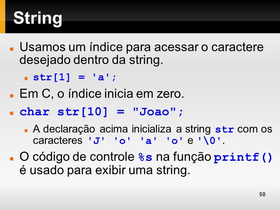 String Usamos um índice para acessar o caractere desejado dentro da string. str[1] = a ; Em C, o índice inicia em zero.
